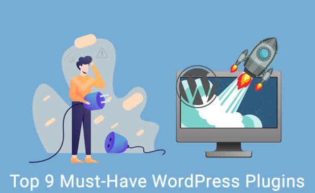 Top 9 Must-Have WordPress Plugins